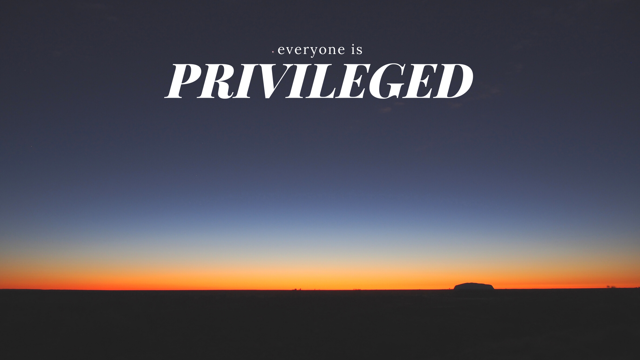 Everyone is privileged