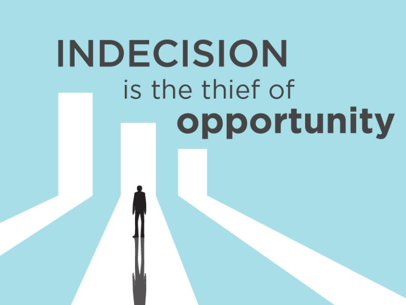 Indecision thwarts dreams like no one can